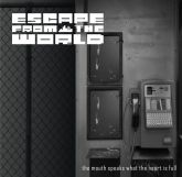 Escape From the World -  The Mouth Speaks What the Heart Is